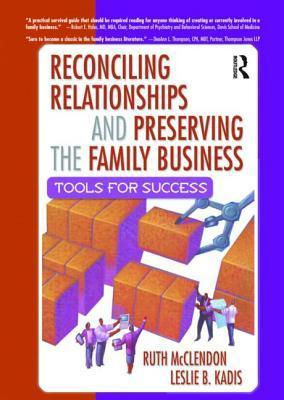 Reconciling Relationships and Preserving the Family Business: Tools for Success  by  Ruth McClendon