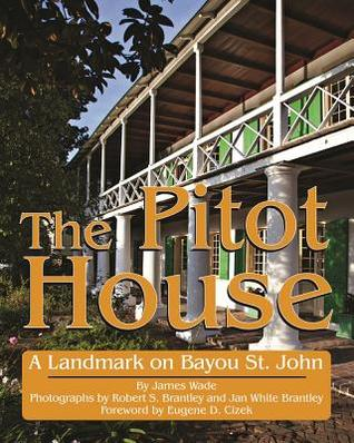 The Pitot House: A Landmark on Bayou St. John  by  James Wade