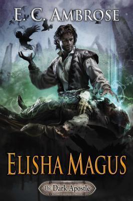 Elisha Magus: Book Two of The Dark Apostle  by  E.C. Ambrose