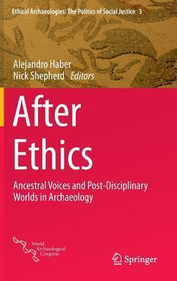 After Ethics: Ancestral Voices and Post-Disciplinary Worlds in Archaeology  by  Nick Shepard