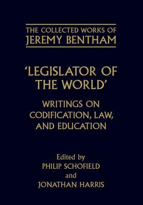 Legislator of the World: Writings on Codification, Law, and Education Jeremy Bentham