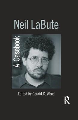 Neil Labute: A Casebook Gerald C. Wood