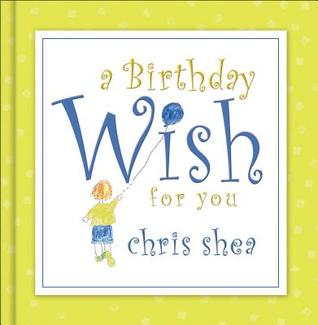 A Birthday Wish for You  by  Chris Shea