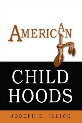 American Childhoods Joseph E Illick