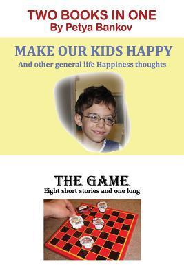 Make Our Kids Happy / The Game: Two Books in One Petya Bankov