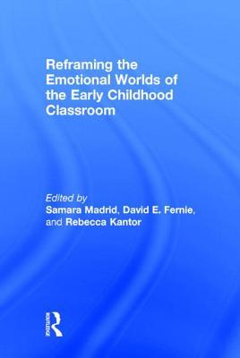 Reframing the Emotional Worlds of the Early Childhood Classroom  by  Samara Madrid