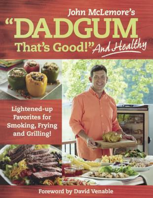 Dadgum Thats Good! and Healthy!: Lightened-Up Favorites for Smoking, Frying and Grilling! Masterbuilt