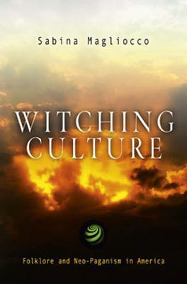 Witching Culture: Folklore and Neo-Paganism in America Sabina Magliocco