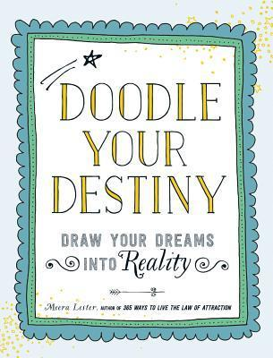Doodle Your Destiny: Draw Your Dreams Into Reality  by  Meera Lester