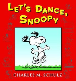 Lets Dance, Snoopy: 65 Years of Peanuts  by  Charles M. Schulz