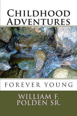 Childhood Adventures: Childhood Adventures  by  MR William F Polden Sr