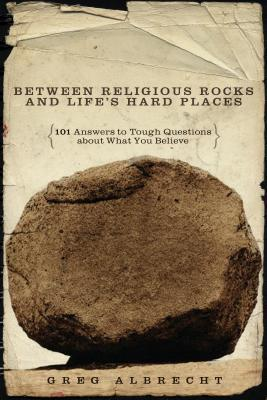 Between Religious Rocks and Lifes Hard Places: 101 Answers to Tough Questions about What You Believe  by  Greg Albrecht