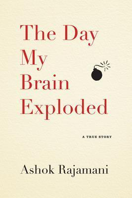 The Day My Brain Exploded: A True Story  by  Ashok Rajamani