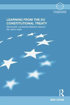 Learning from the Eu Constitutional Treaty: Democratic Constitutionalization Beyond the Nation-State Ben Crum