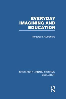 Everyday Imagining and Education  by  Margaret B. Sutherland