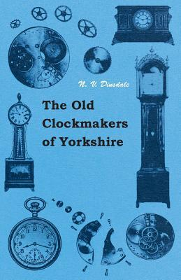 The Old Clockmakers of Yorkshire  by  N. Dinsdale