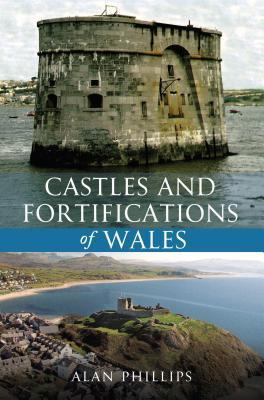 Castles and Fortifications of Wales Alan Phillips