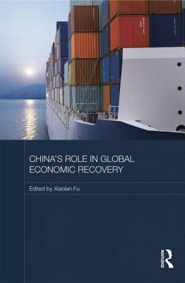 Chinas Role in Global Economic Recovery Xiaolan Fu