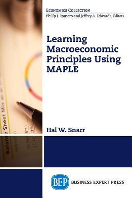 Modeling Macroeconomic Principles Using Maple Software  by  Hal W Snarr