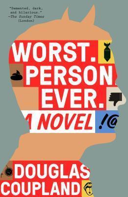 Worst. Person. Ever.: A Novel Douglas Coupland