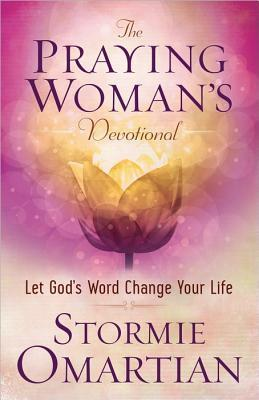 The Praying Womans Devotional: Let Gods Word Change Your Life Stormie Omartian