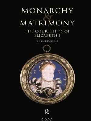 Monarchy and Matrimony: The Courtships of Elizabeth I  by  Susan Doran