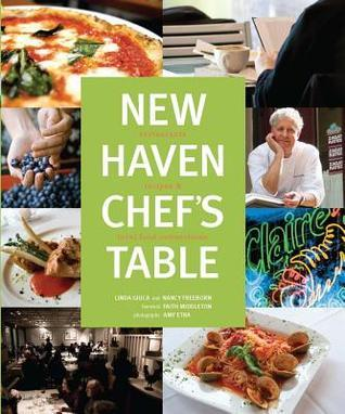 New Haven Chefs Table: Restaurants, Recipes, and Local Food Connections Linda Giuca