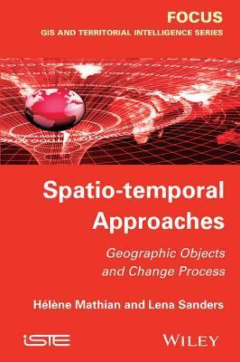 Spatio-Temporal Approaches: Geographic Objects and Change Process H?l?ne Mathian