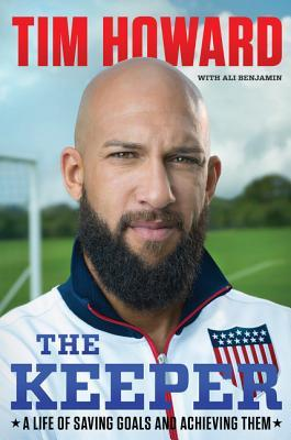 The Keeper, Young Reader S Edition: The Unguarded Story of Tim Howard  by  Tim Howard