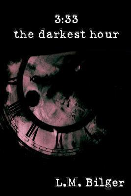 3: 33: The Darkest Hour L. Bilger