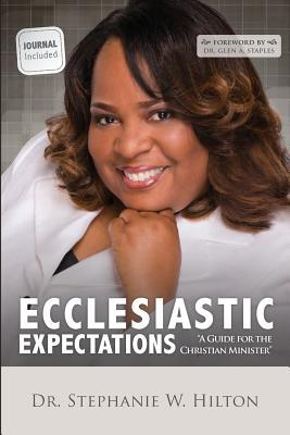 Ecclesiastic Expectations: A Guide for the Christian Minister  by  Dr Stephanie W Hilton