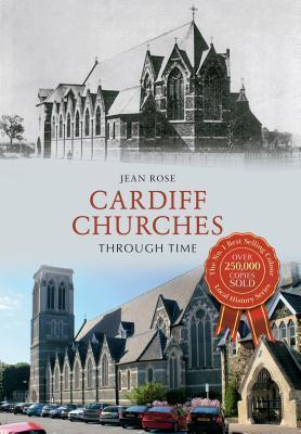 Cardiff Churches Through Time  by  Jean Rose