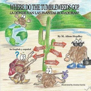 Where Do the Tumbleweeds Go?  by  M Alton Headley