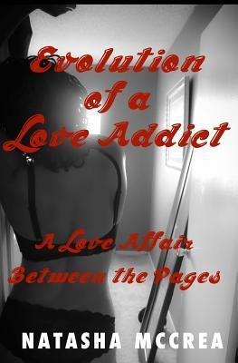 Evolution of a Love Addict: A Love Affair Between the Pages  by  Natasha M McCrea