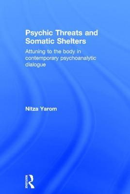 Psychic Threats and Somatic Shelters: Attuning to the Body in Contemporary Psychoanalytic Dialogue  by  Nitza Yarom