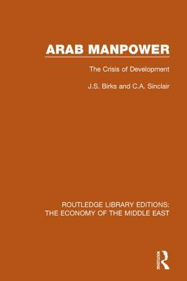 Arab Manpower (Rle Economy of Middle East): The Crisis of Development  by  J S Birks