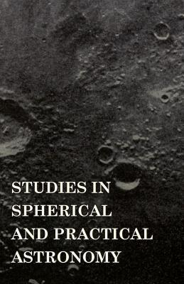 Studies In Spherical And Practical Astronomy George Cary Comstock