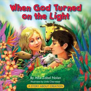 When God Turned on the Light: A Story about Creation Allia Zobel Nolan