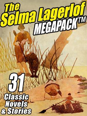 The Selma Lagerlof Megapack: 31 Classic Novels and Stories Selma Lagerlöf