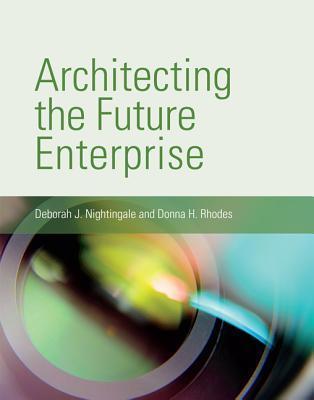 Architecting the Future Enterprise  by  Deborah J. Nightingale
