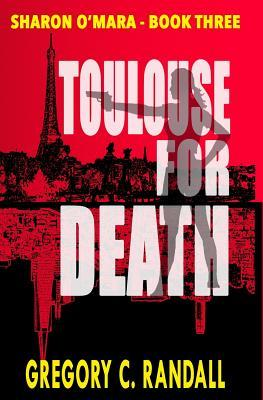 Toulouse for Death: Book Three in the Sharon OMara Chronicles  by  Gregory C Randall