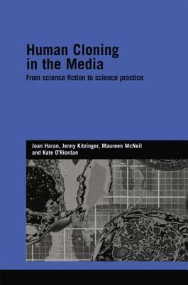 Human Cloning in the Media: From Science Fiction to Science Practice  by  Joan Haran