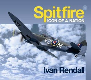 The Spitfire: Icon Of A Nation  by  Ivan Rendall