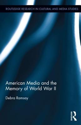 American Media and the Memory of World War II  by  Debra Ramsay