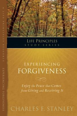 Charles Stanley Life Principles Study Guides: Experiencing Forgiveness  by  Charles F. Stanley