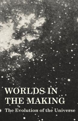 Worlds in the Making - The Evolution of the Universe  by  Svante Arrhenius