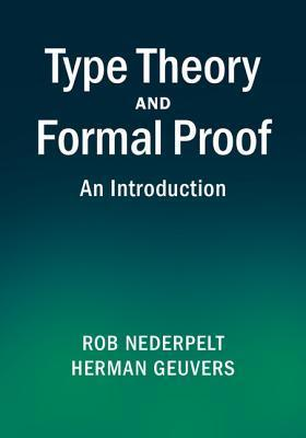 Type Theory and Formal Proof: An Introduction  by  Rob Nederpelt