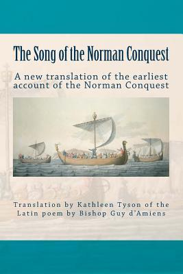 The Song of the Norman Conquest: A New Translation of the Earliest Account of the Norman Conquest Kathleen Tyson