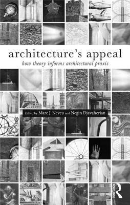 Architectures Appeal: How Theory Informs Architectural Praxis  by  Marc J. Neveu