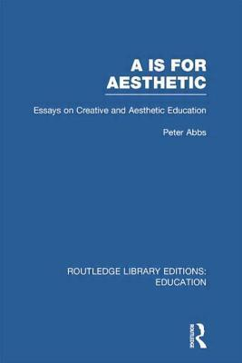 AA Is for Aesthetic (Rle Edu K): Essays on Creative and Aesthetic Education  by  Peter Abbs